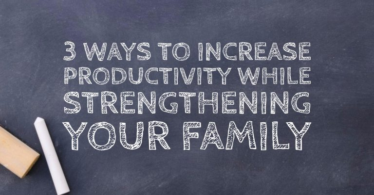 #PIB06 3 Ways to Increase Productivity While Strengthening Your Family