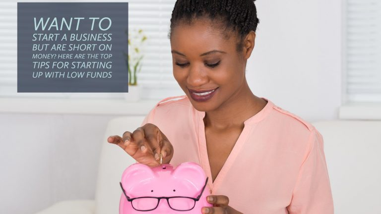 Want to start a business but are short on money? Here are the top tips for starting up with low funds