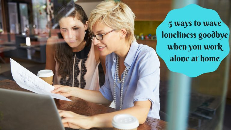 5 ways to wave loneliness goodbye when you work alone at home