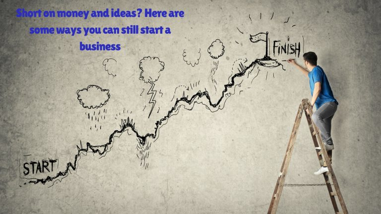 Short on money and ideas? Here are some ways you can still start a business