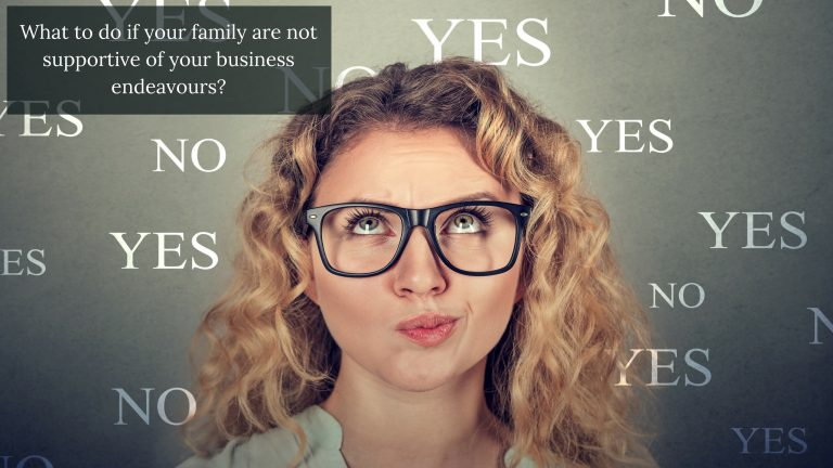 What to do if your family are not supportive of your business endeavours?