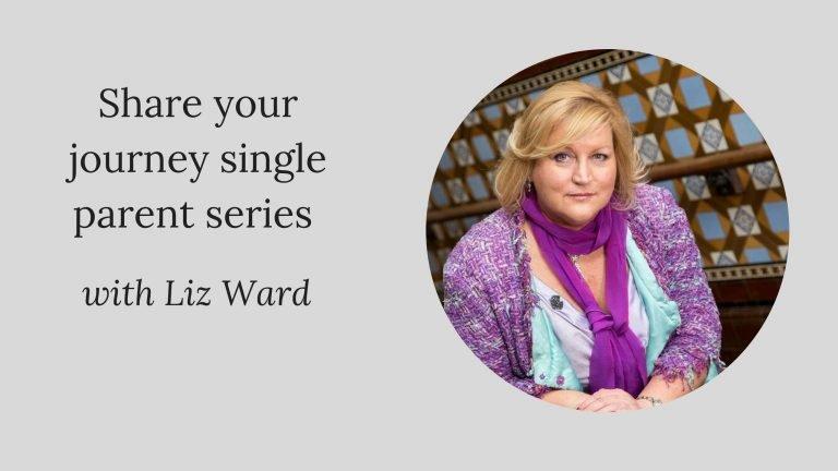 Share your journey single parent series W/ Liz Ward