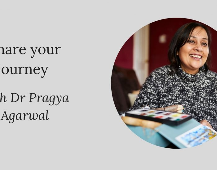 Share your journey: Dr Pragya Agarwal