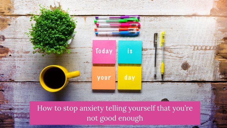 How to Stop Anxiety Telling Yourself That You're Not Good Enough