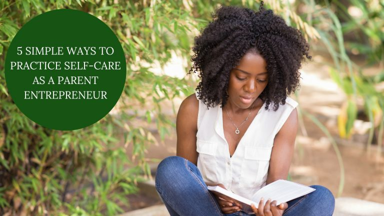 5 Simple Ways To Practice Self-Care As A Parent Entrepreneur