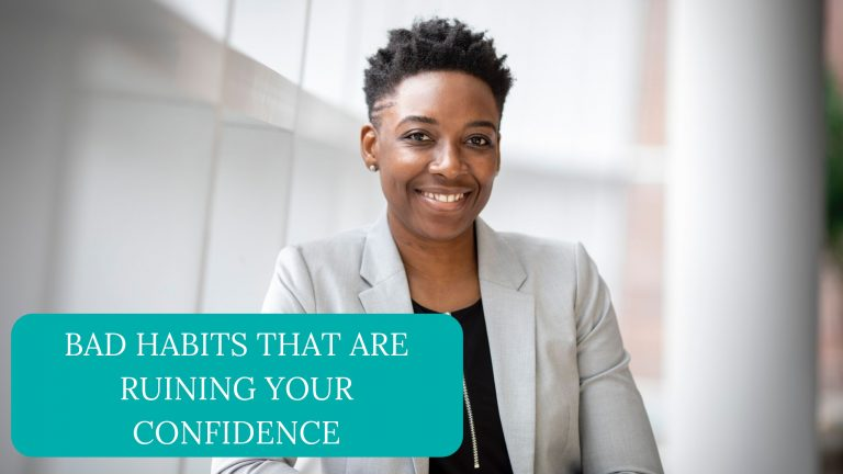 Bad Habits That Are Ruining Your Confidence