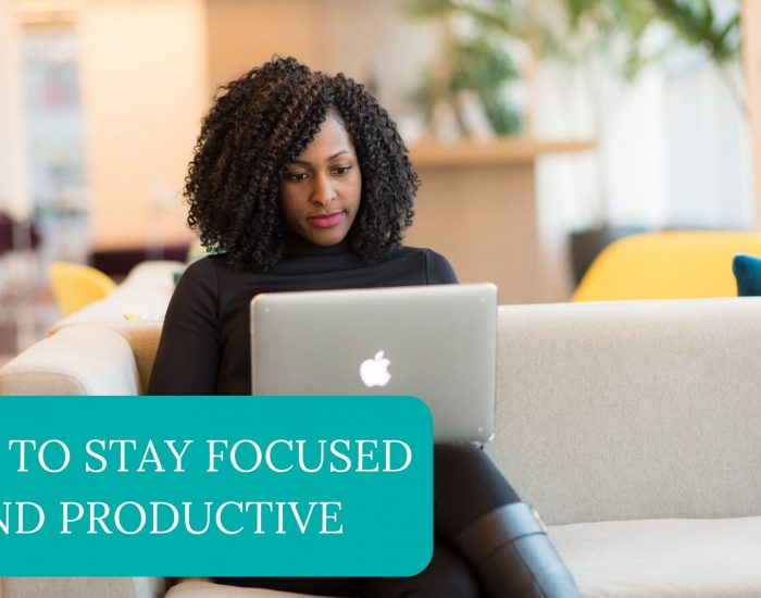 How to Stay Focused and Productive