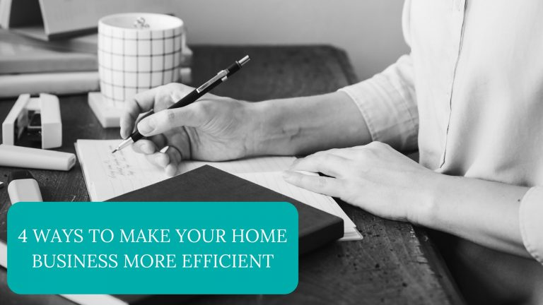 4 Ways To Make Your Home Business More Efficient