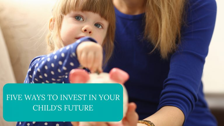 Five Ways To Invest In Your Child's Future
