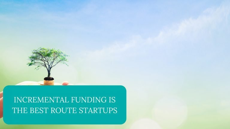 Incremental Funding Is The Best Route Startups