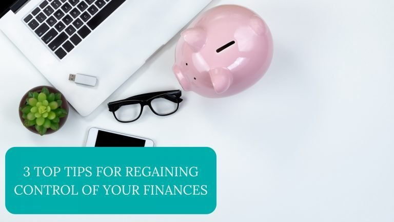 3 Top Tips For Regaining Control Of Your Finances