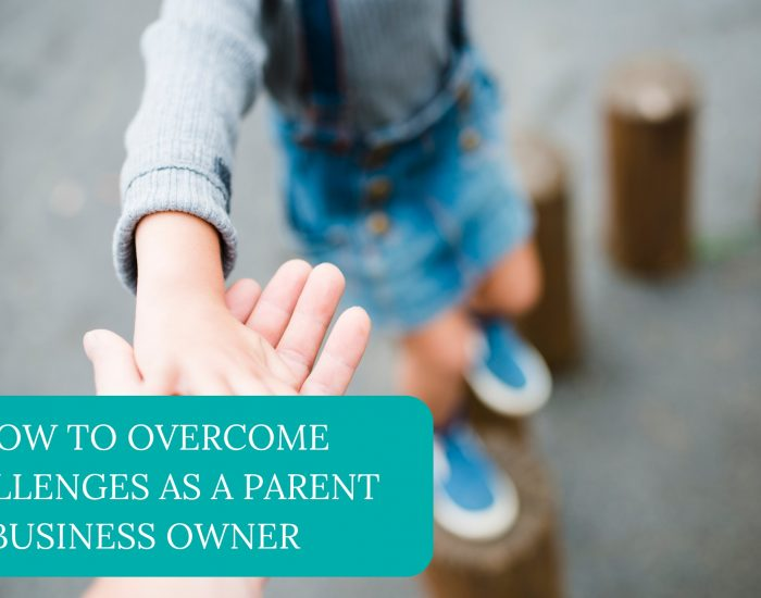 How to Overcome Challenges as a Parent Business Owner
