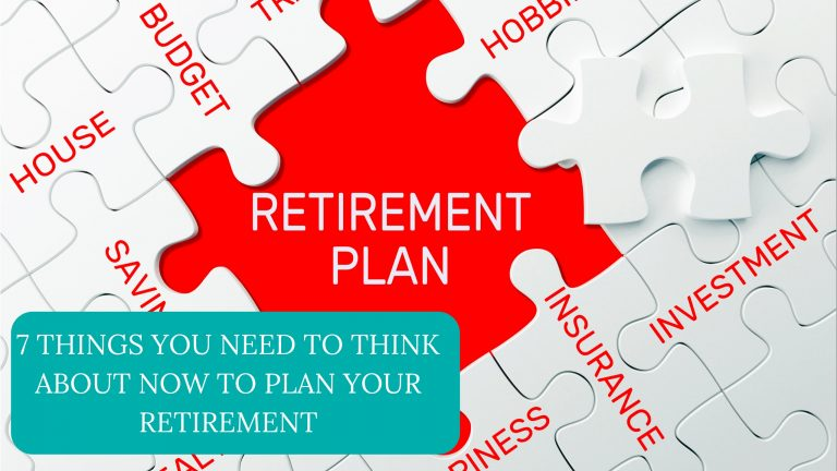 7 Things You Need To Think About Now To Plan Your Retirement