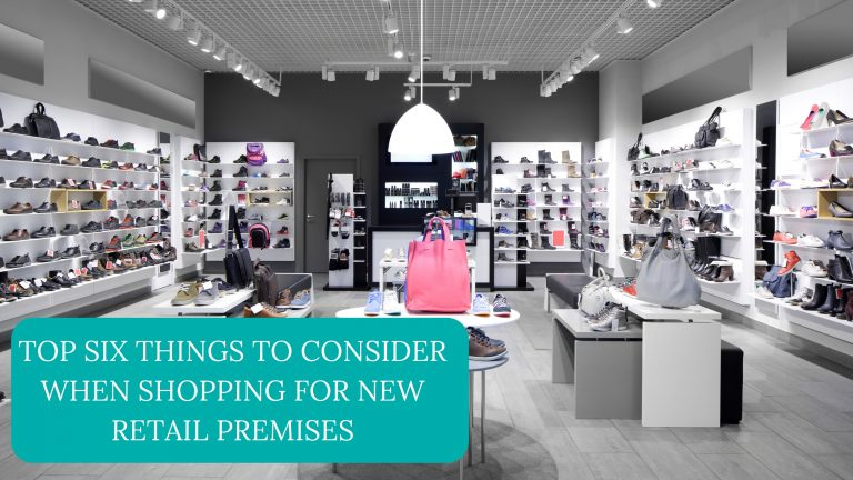 Top Six Things To Consider When Shopping for New Retail Premises