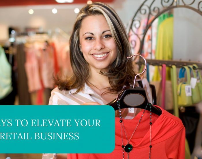 4 Ways To Elevate Your Retail Business