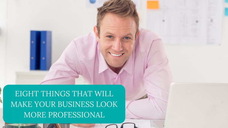 Eight Things That Will Make Your Business Look More Professional