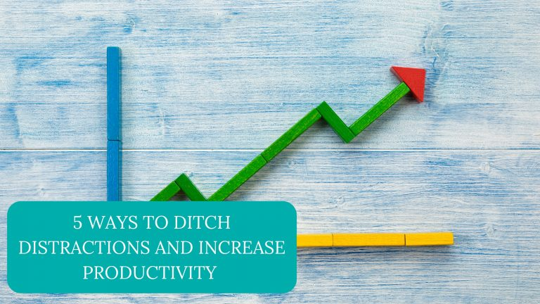 5 Ways to Ditch Distractions and Increase Productivity