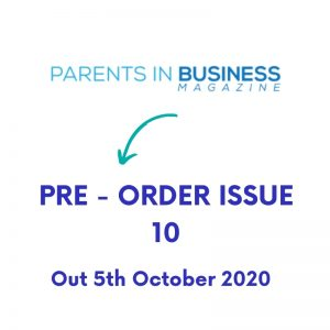 PRE – ORDER Parents in Business Magazine Issue 10