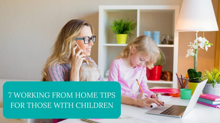 7 Working From Home Tips For Those With Children