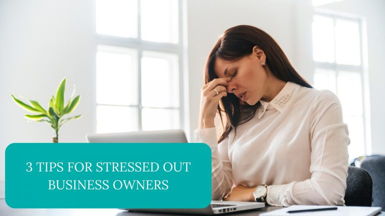 3 Tips For Stressed Out Business Owners