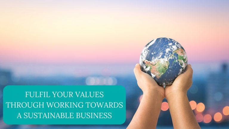 Fulfil Your Values Through Working Towards a Sustainable Business